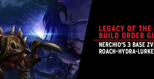 Legacy of the Void Build Order Guide: Nerchio's 3 Base ZvP Roach-Hydra-Lurker