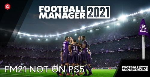 Football Manager 2021 Isn't Coming To PlayStation Due To A Lack Of Devkits Provided By Sony