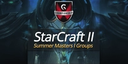 Announcing the StarCraft 2 Summer Masters I Groups