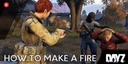 DayZ: How to Make A Fire and Keep Warm